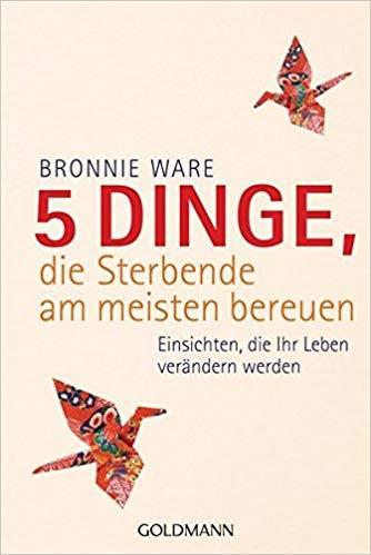 Bronnie Ware: 5 Dinge, die Sterbende am meisten bereuen - Cover